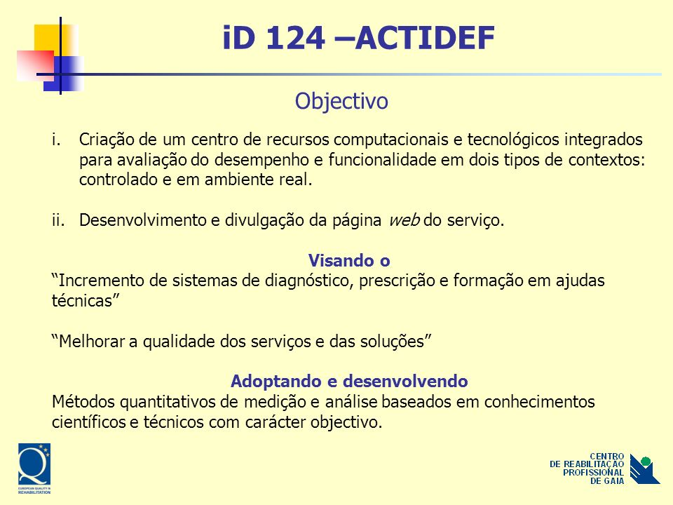 iD 124 –ACTIDEF i.Criação de um centro de recursos computacionais e tecnológicos integrados para avaliação do desempenho e funcionalidade em dois tipos de contextos: controlado e em ambiente real.