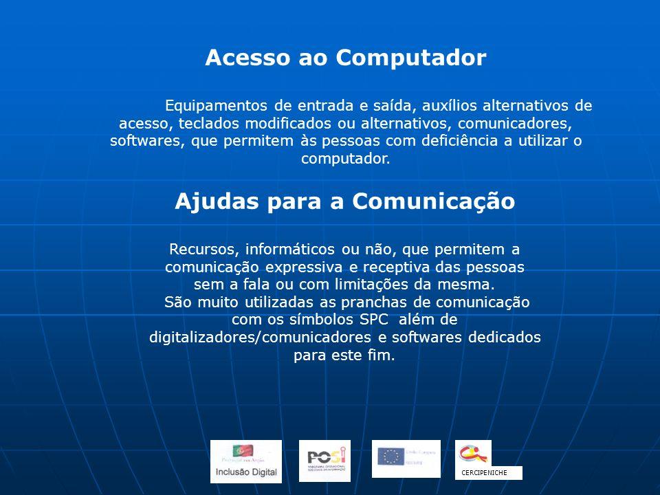 Acesso ao Computador Equipamentos de entrada e saída, auxílios alternativos de acesso, teclados modificados ou alternativos, comunicadores, softwares,