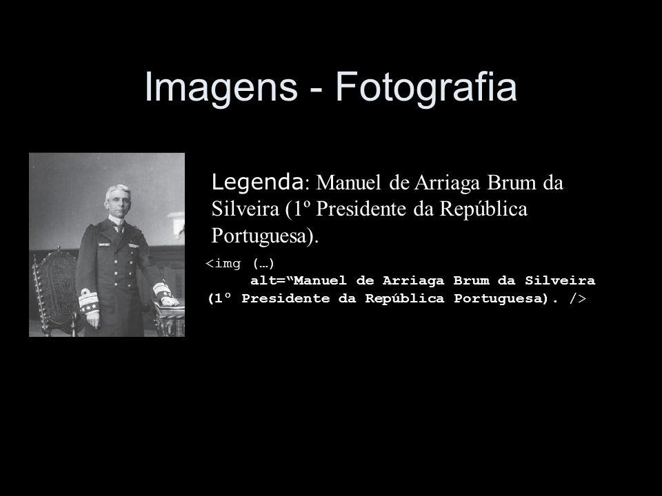 Imagens - Fotografia Legenda : Manuel de Arriaga Brum da Silveira (1º Presidente da República Portuguesa).