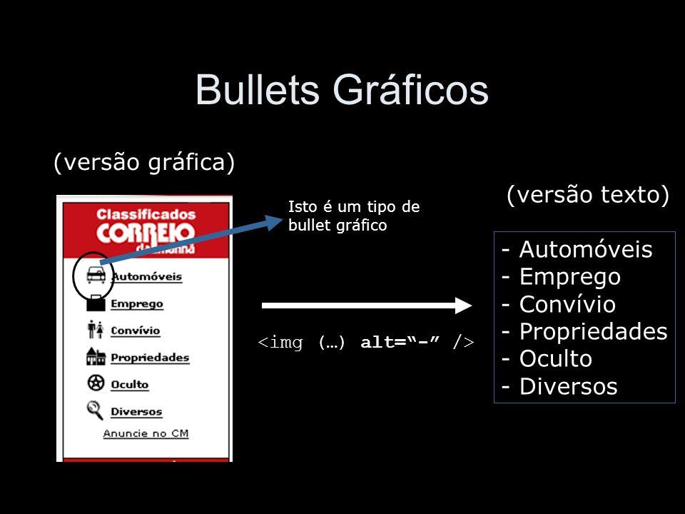 Bullets Gráficos - Automóveis - Emprego - Convívio - Propriedades - Oculto - Diversos (versão gráfica) (versão texto) Isto é um tipo de bullet gráfico
