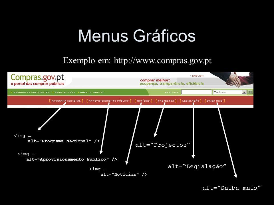 Menus Gráficos Exemplo em: http://www.compras.gov.pt <img … alt=Programa Nacional /> <img … alt=Aprovisionamento Público /> <img … alt=Notícias /> alt=Projectos alt=Legislação alt=Saiba mais