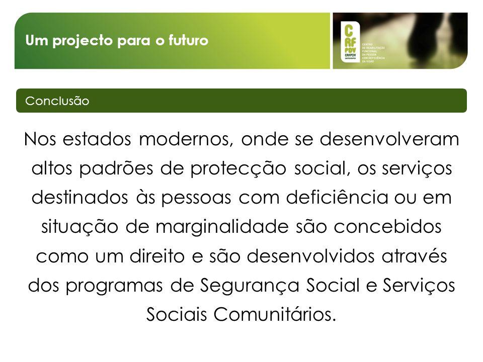 Um projecto para o futuro Conclusão Nos estados modernos, onde se desenvolveram altos padrões de protecção social, os serviços destinados às pessoas c