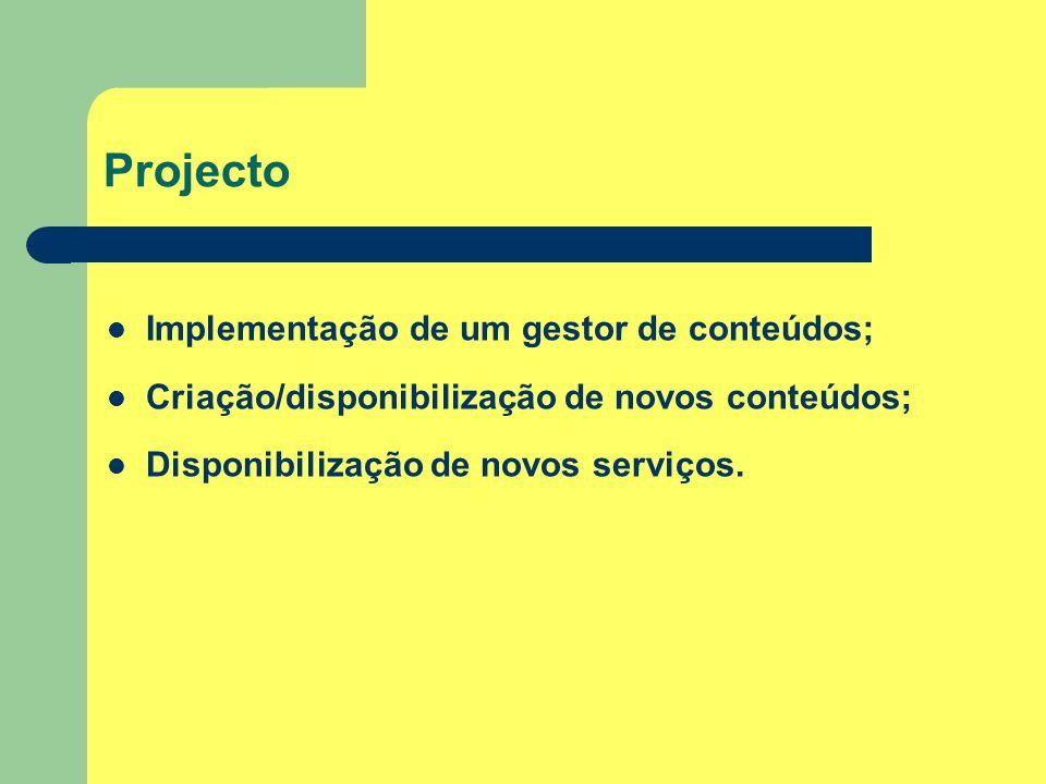 Projecto Implementação de um gestor de conteúdos; Criação/disponibilização de novos conteúdos; Disponibilização de novos serviços.