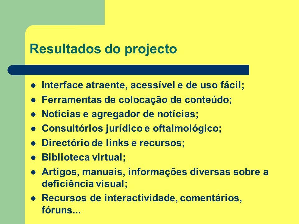 Resultados do projecto Interface atraente, acessível e de uso fácil; Ferramentas de colocação de conteúdo; Noticias e agregador de notícias; Consultór