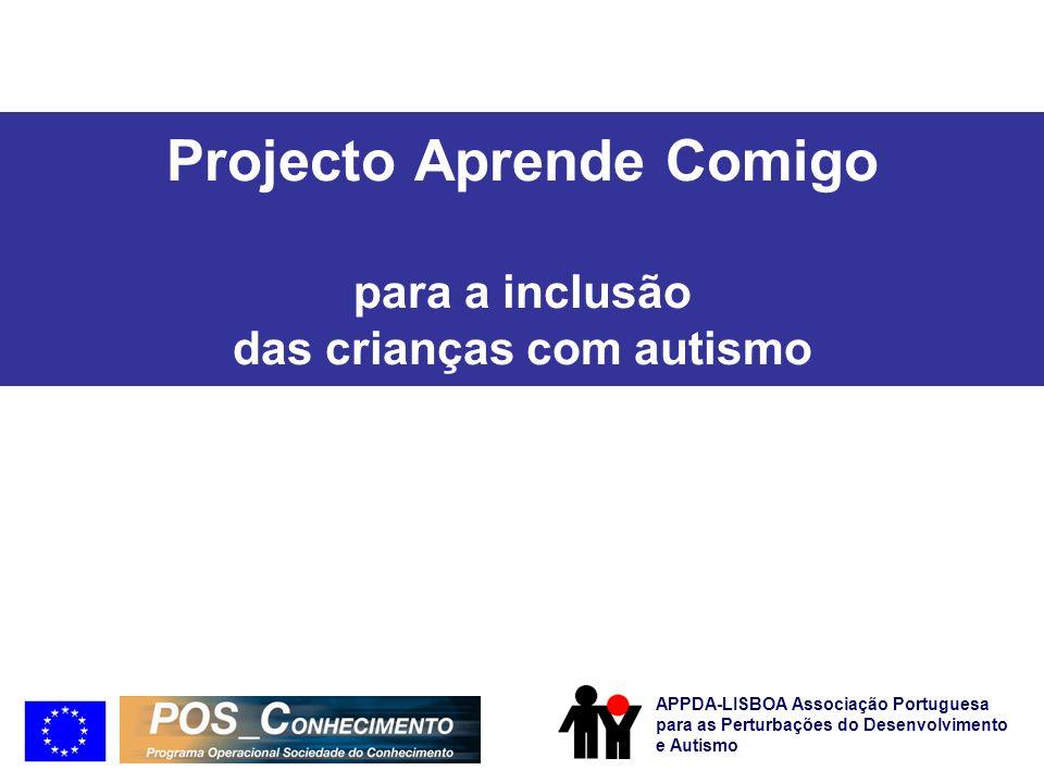 Projecto Aprende Comigo para a inclusão das crianças com autismo APPDA-LISBOA Associação Portuguesa para as Perturbações do Desenvolvimento e Autismo