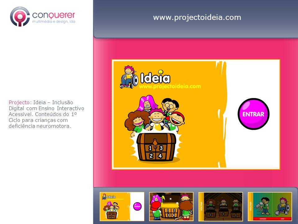 Projecto: Ideia – Inclusão Digital com Ensino Interactivo Acessível. Conteúdos do 1º Ciclo para crianças com deficiência neuromotora. www.projectoidei