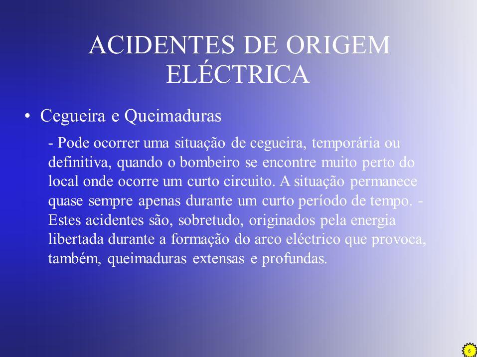 7 ACIDENTES DE ORIGEM ELÉCTRICA Cegueira e Queimaduras - As queimaduras são, possivelmente, a consequência mais gravosa dos acidentes eléctricos.