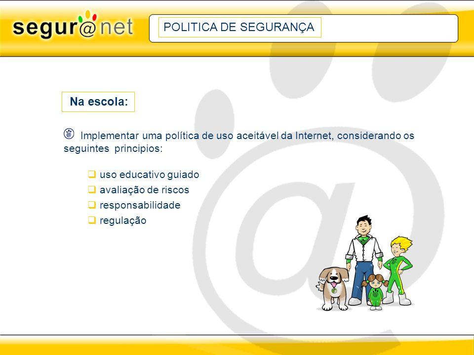Implementar uma política de uso aceitável da Internet, considerando os seguintes principios: uso educativo guiado avaliação de riscos responsabilidade