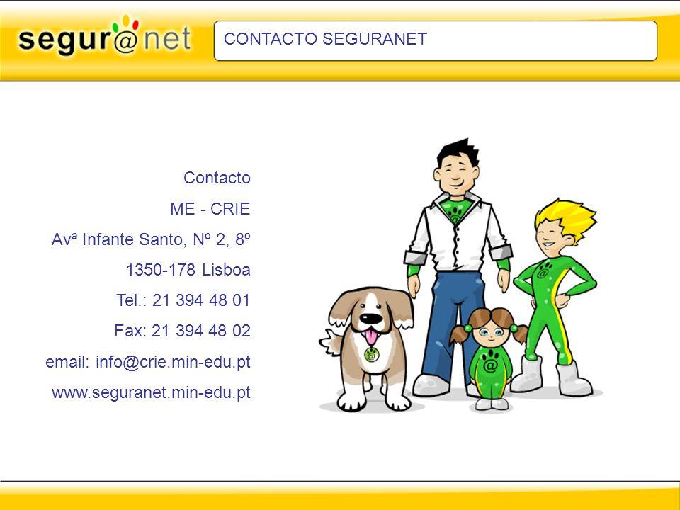 CONTACTO SEGURANET Contacto ME - CRIE Avª Infante Santo, Nº 2, 8º 1350-178 Lisboa Tel.: 21 394 48 01 Fax: 21 394 48 02 email: info@crie.min-edu.pt www