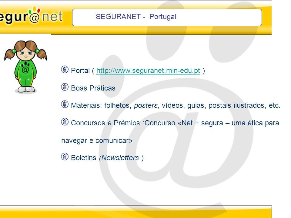SEGURANET - Portugal Portal ( http://www.seguranet.min-edu.pt )http://www.seguranet.min-edu.pt Boas Práticas Materiais: folhetos, posters, vídeos, gui