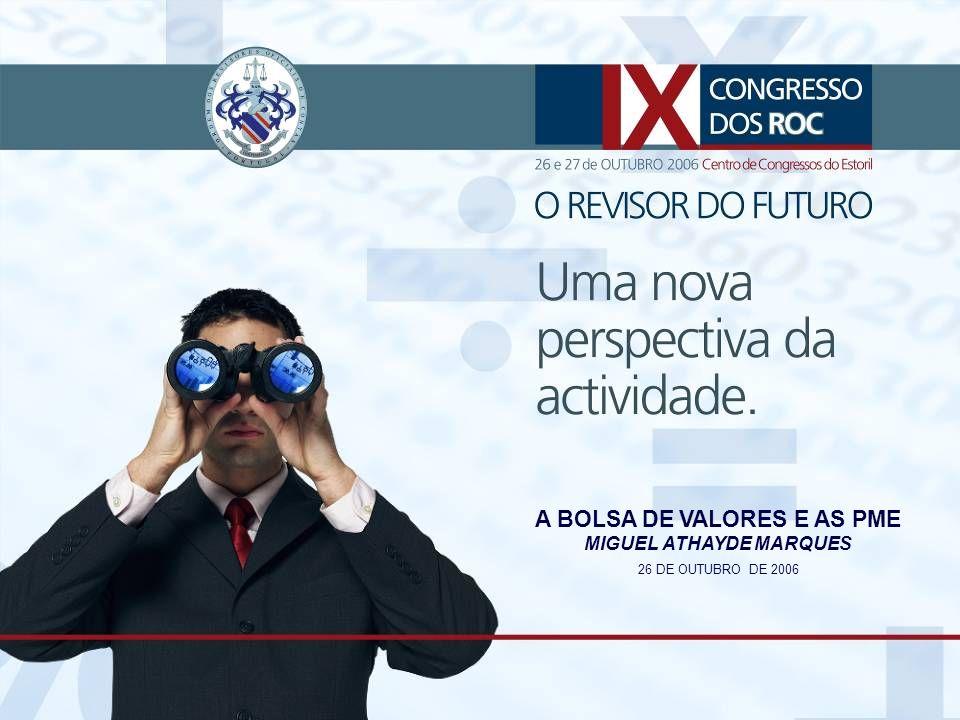 IX Congresso dos ROC – 26 e 27 de Outubro de 2006 A Bolsa da Valores e as PME - Miguel Athayde Marques 1 A BOLSA DE VALORES E AS PME MIGUEL ATHAYDE MARQUES 26 DE OUTUBRO DE 2006
