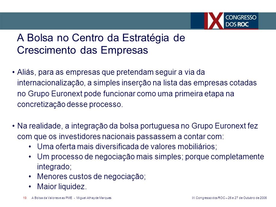 IX Congresso dos ROC – 26 e 27 de Outubro de 2006 A Bolsa da Valores e as PME - Miguel Athayde Marques 19 A Bolsa no Centro da Estratégia de Crescimen
