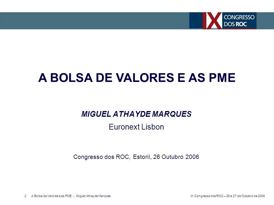 IX Congresso dos ROC – 26 e 27 de Outubro de 2006 A Bolsa da Valores e as PME - Miguel Athayde Marques 3 O Tecido Empresarial Português Euronext Lisbon: a Bolsa Portuguesa A Bolsa no Centro da Estratégia de Crescimento das Empresas Mercados Alternativos O que fazer A BOLSA DE VALORES E AS PME