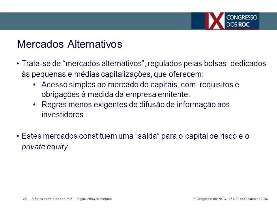 IX Congresso dos ROC – 26 e 27 de Outubro de 2006 A Bolsa da Valores e as PME - Miguel Athayde Marques 26 Mercados Alternativos Trata-se de mercados a
