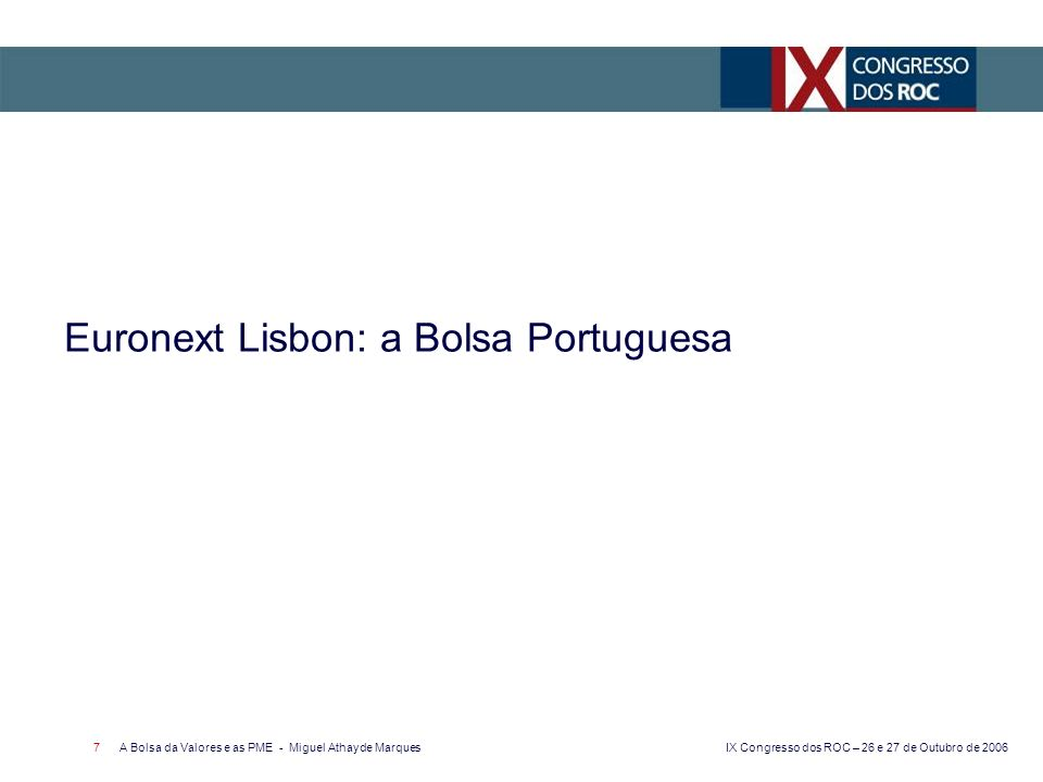 IX Congresso dos ROC – 26 e 27 de Outubro de 2006 A Bolsa da Valores e as PME - Miguel Athayde Marques 28