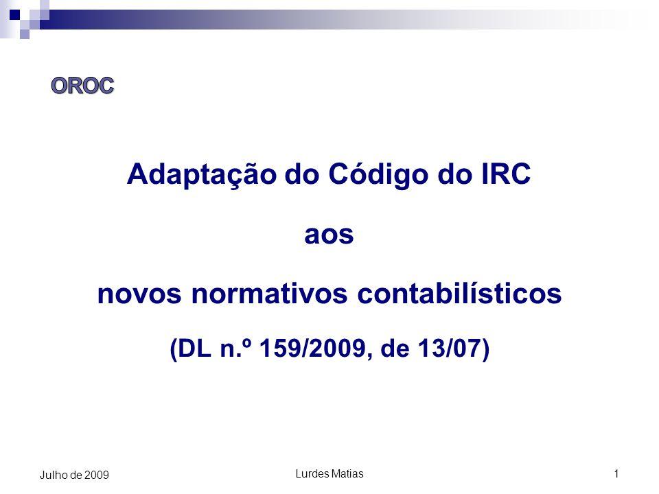 Lurdes Matias1 Julho de 2009 Adaptação do Código do IRC aos novos normativos contabilísticos (DL n.º 159/2009, de 13/07)