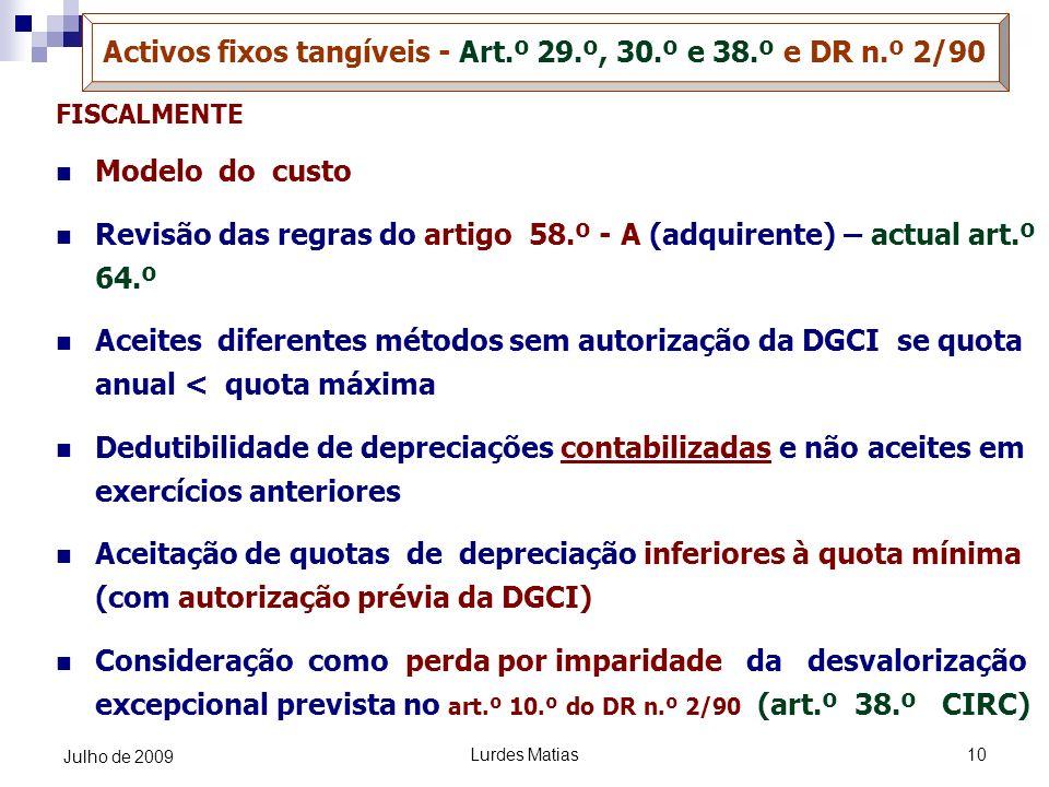 Lurdes Matias10 Julho de 2009 FISCALMENTE Modelo do custo Revisão das regras do artigo 58.º - A (adquirente) – actual art.º 64.º Aceites diferentes mé