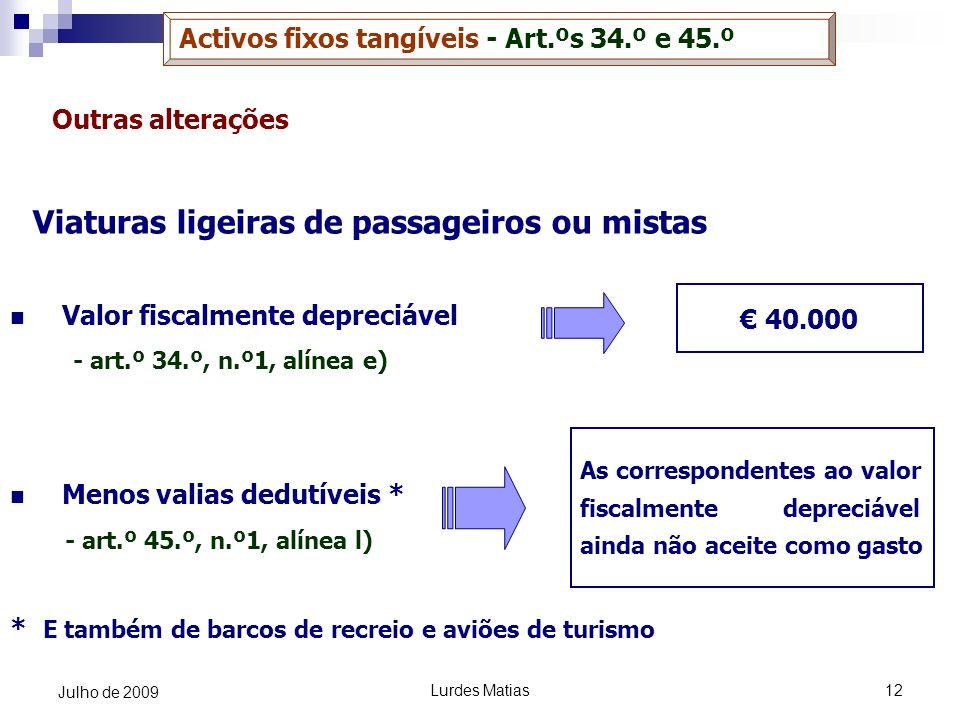 Lurdes Matias12 Julho de 2009 Outras alterações Viaturas ligeiras de passageiros ou mistas Valor fiscalmente depreciável - art.º 34.º, n.º1, alínea e)