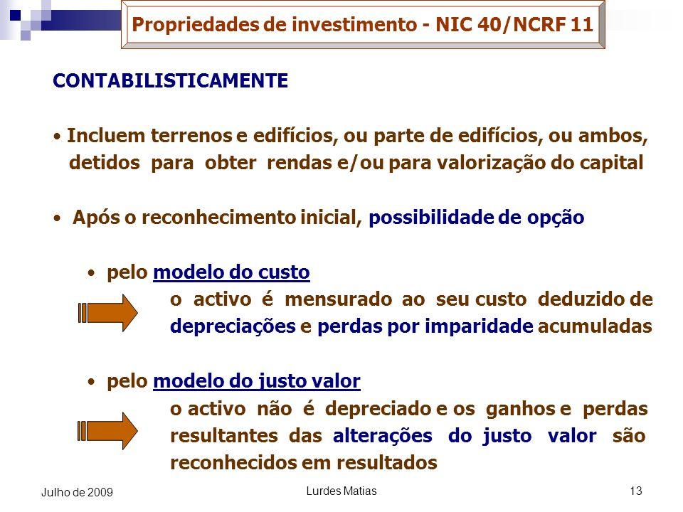 Lurdes Matias13 Julho de 2009 Propriedades de investimento - NIC 40/NCRF 11 CONTABILISTICAMENTE Incluem terrenos e edifícios, ou parte de edifícios, o