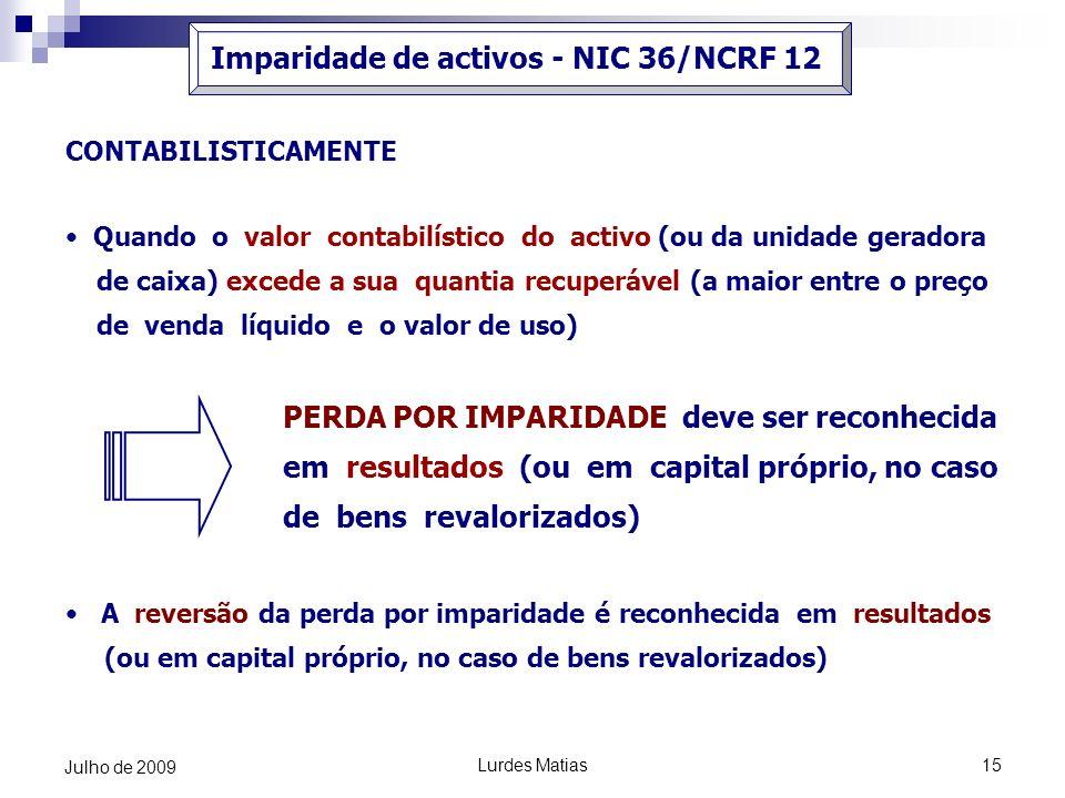 Lurdes Matias15 Julho de 2009 Imparidade de activos - NIC 36/NCRF 12 CONTABILISTICAMENTE Quando o valor contabilístico do activo (ou da unidade gerado