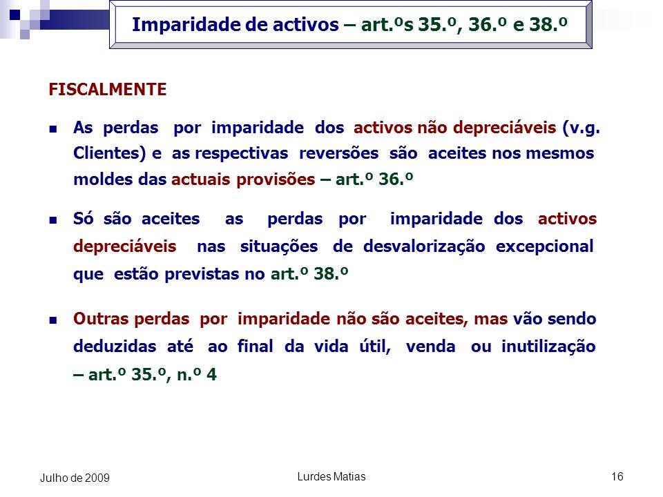 Lurdes Matias16 Julho de 2009 FISCALMENTE As perdas por imparidade dos activos não depreciáveis (v.g. Clientes) e as respectivas reversões são aceites