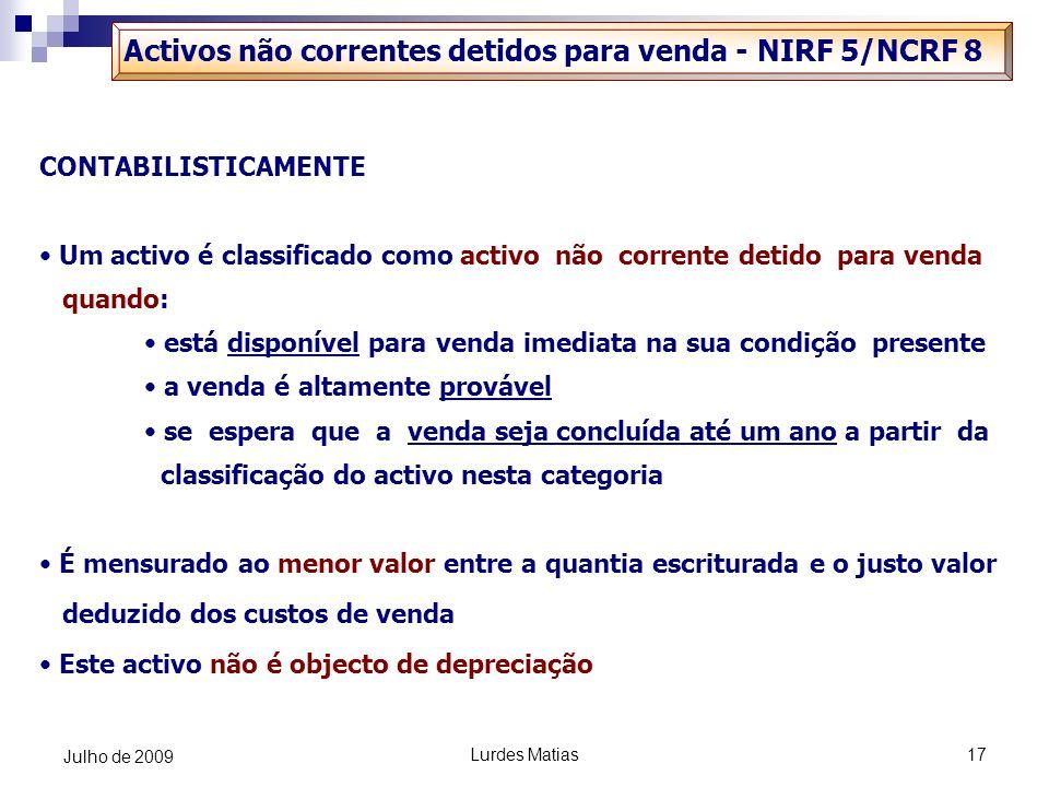Lurdes Matias17 Julho de 2009 Activos não correntes detidos para venda - NIRF 5/NCRF 8 CONTABILISTICAMENTE Um activo é classificado como activo não co