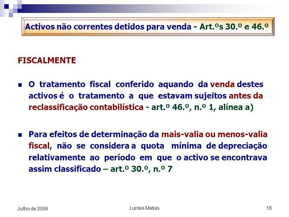 Lurdes Matias18 Julho de 2009 FISCALMENTE O tratamento fiscal conferido aquando da venda destes activos é o tratamento a que estavam sujeitos antes da