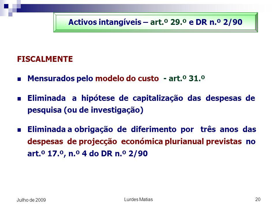 Lurdes Matias20 Julho de 2009 FISCALMENTE Mensurados pelo modelo do custo - art.º 31.º Eliminada a hipótese de capitalização das despesas de pesquisa