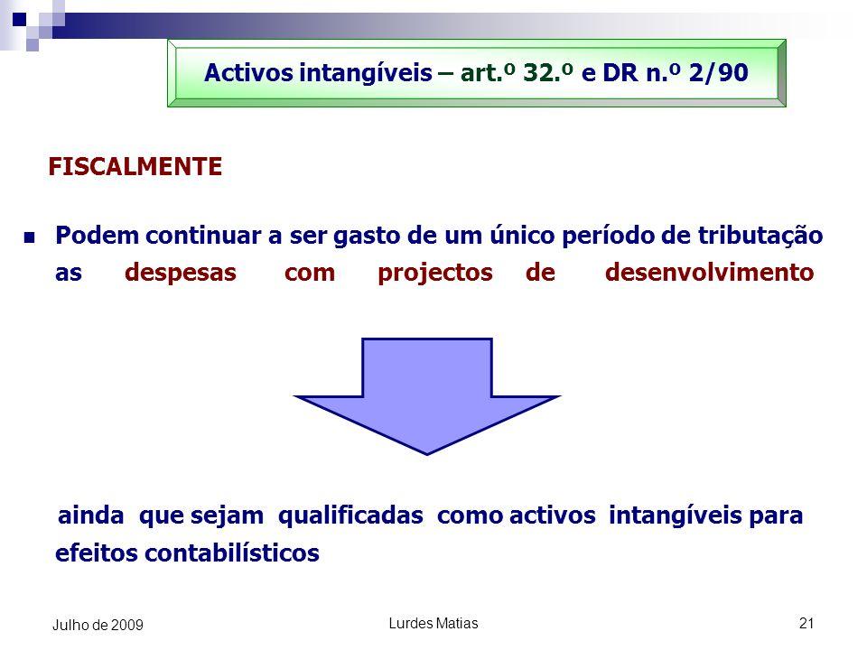 Lurdes Matias21 Julho de 2009 FISCALMENTE Podem continuar a ser gasto de um único período de tributação as despesas com projectos de desenvolvimento a