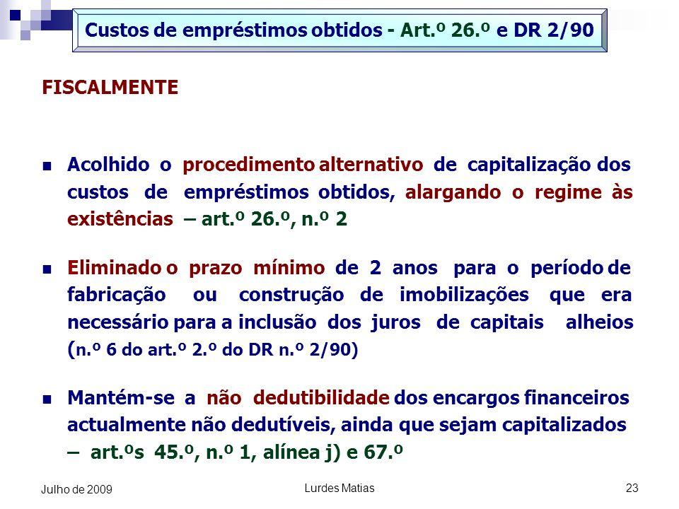 Lurdes Matias23 Julho de 2009 FISCALMENTE Acolhido o procedimento alternativo de capitalização dos custos de empréstimos obtidos, alargando o regime à