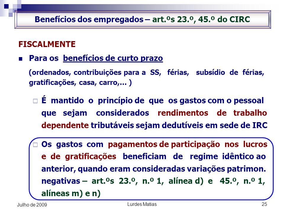 Lurdes Matias25 Julho de 2009 FISCALMENTE Para os benefícios de curto prazo (ordenados, contribuições para a SS, férias, subsídio de férias, gratifica
