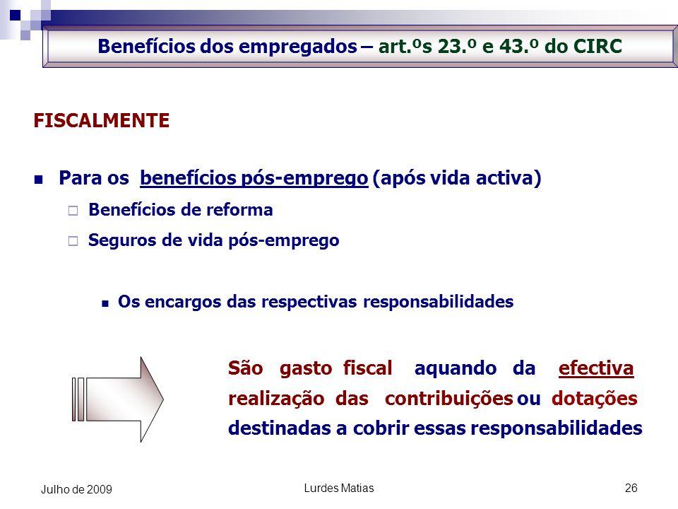 Lurdes Matias26 Julho de 2009 FISCALMENTE Para os benefícios pós-emprego (após vida activa) Benefícios de reforma Seguros de vida pós-emprego Os encar