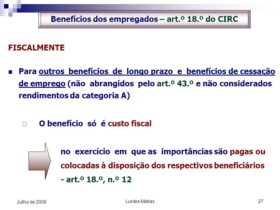 Lurdes Matias27 Julho de 2009 FISCALMENTE Para outros benefícios de longo prazo e benefícios de cessação de emprego (não abrangidos pelo art.º 43.º e