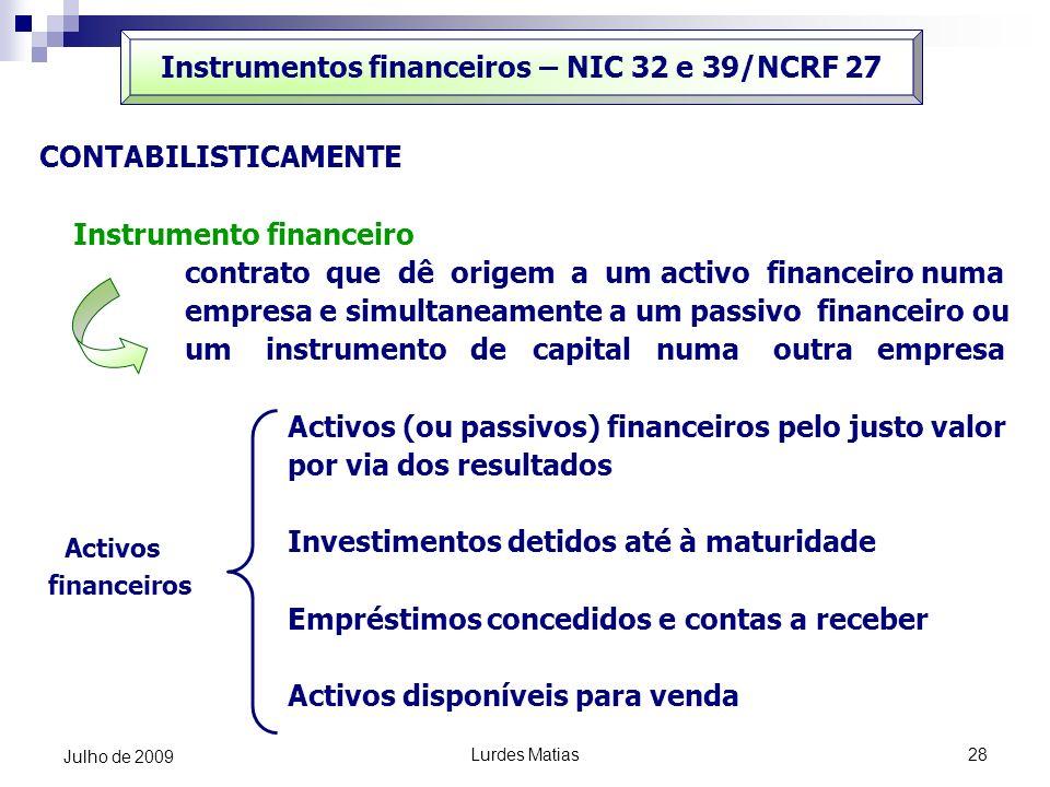 Lurdes Matias28 Julho de 2009 Instrumentos financeiros – NIC 32 e 39/NCRF 27 CONTABILISTICAMENTE Instrumento financeiro contrato que dê origem a um ac