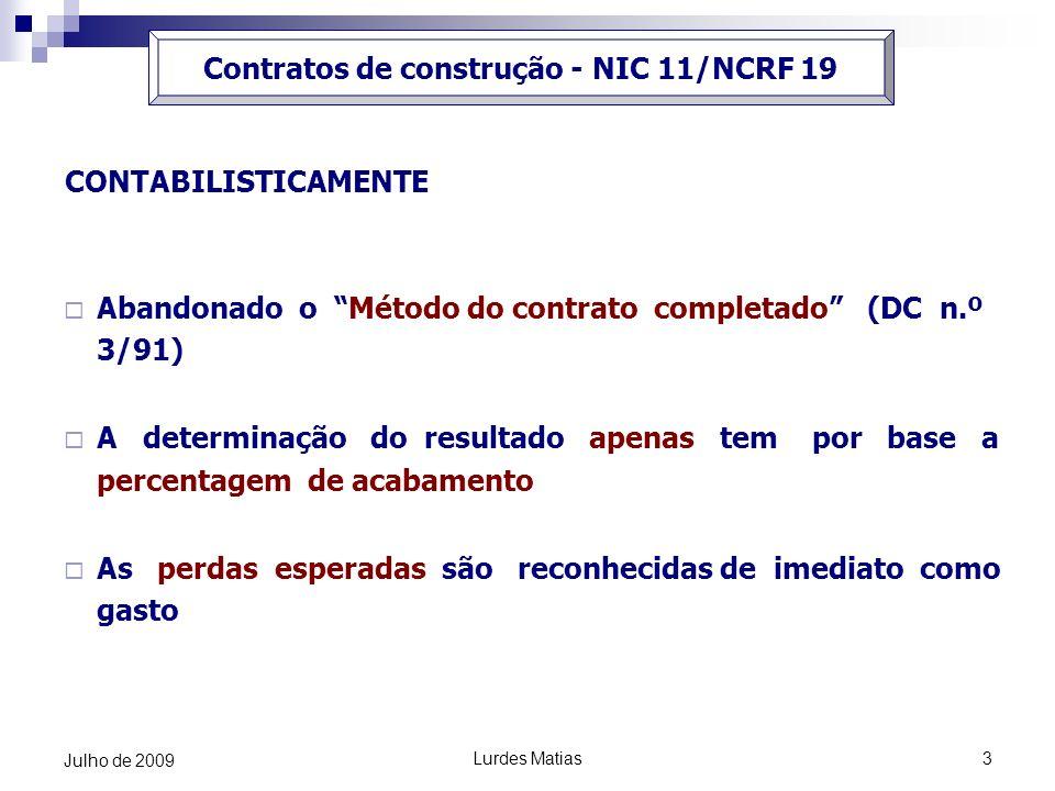 Lurdes Matias3 Julho de 2009 CONTABILISTICAMENTE Abandonado o Método do contrato completado (DC n.º 3/91) A determinação do resultado apenas tem por b