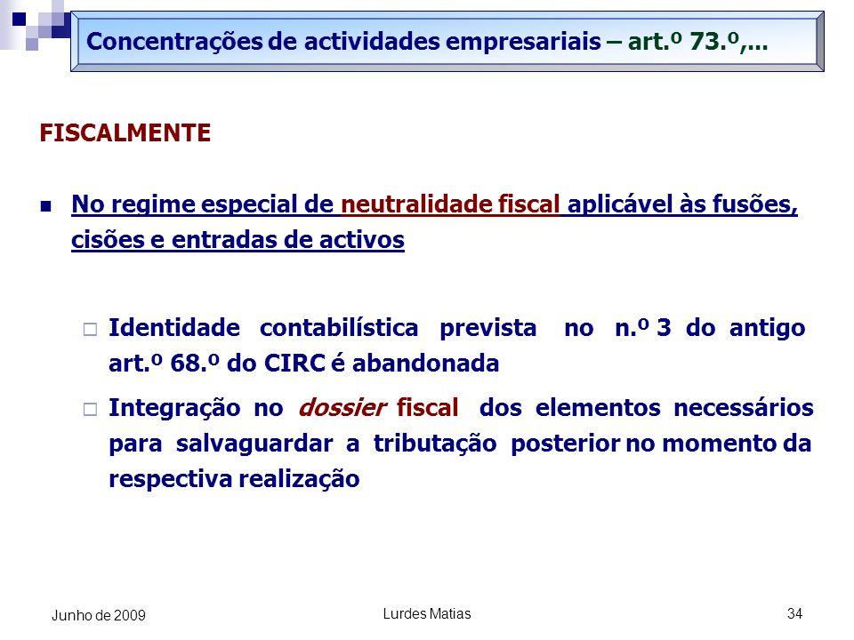 Lurdes Matias34 Junho de 2009 Concentrações de actividades empresariais – art.º 73.º,... FISCALMENTE No regime especial de neutralidade fiscal aplicáv