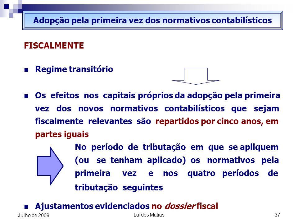 Lurdes Matias37 Julho de 2009 Adopção pela primeira vez dos normativos contabilísticos FISCALMENTE Regime transitório Os efeitos nos capitais próprios