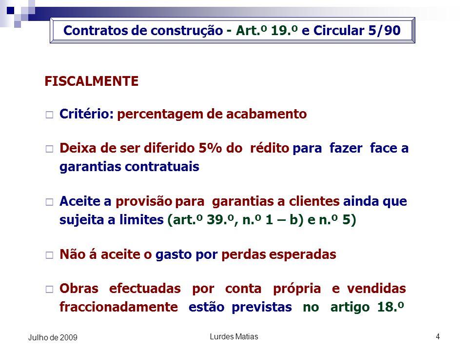 Lurdes Matias4 Julho de 2009 FISCALMENTE Critério: percentagem de acabamento Deixa de ser diferido 5% do rédito para fazer face a garantias contratuai