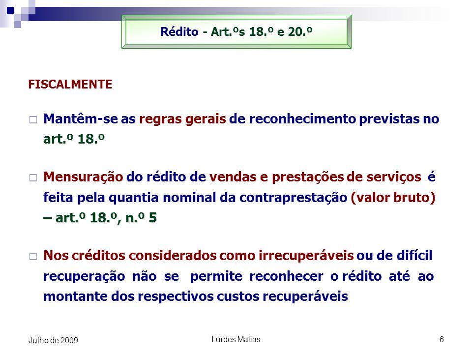 Lurdes Matias6 Julho de 2009 FISCALMENTE Mantêm-se as regras gerais de reconhecimento previstas no art.º 18.º – art.º 18.º, n.º 5 Mensuração do rédito