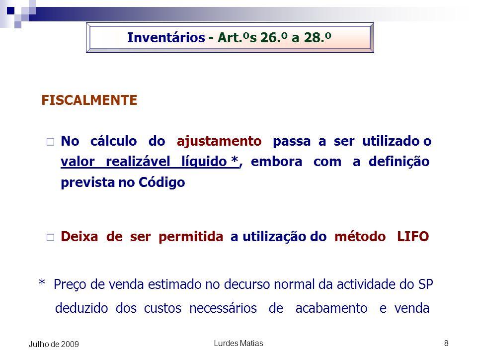 Lurdes Matias8 Julho de 2009 FISCALMENTE No cálculo do ajustamento passa a ser utilizado o valor realizável líquido *, embora com a definição prevista