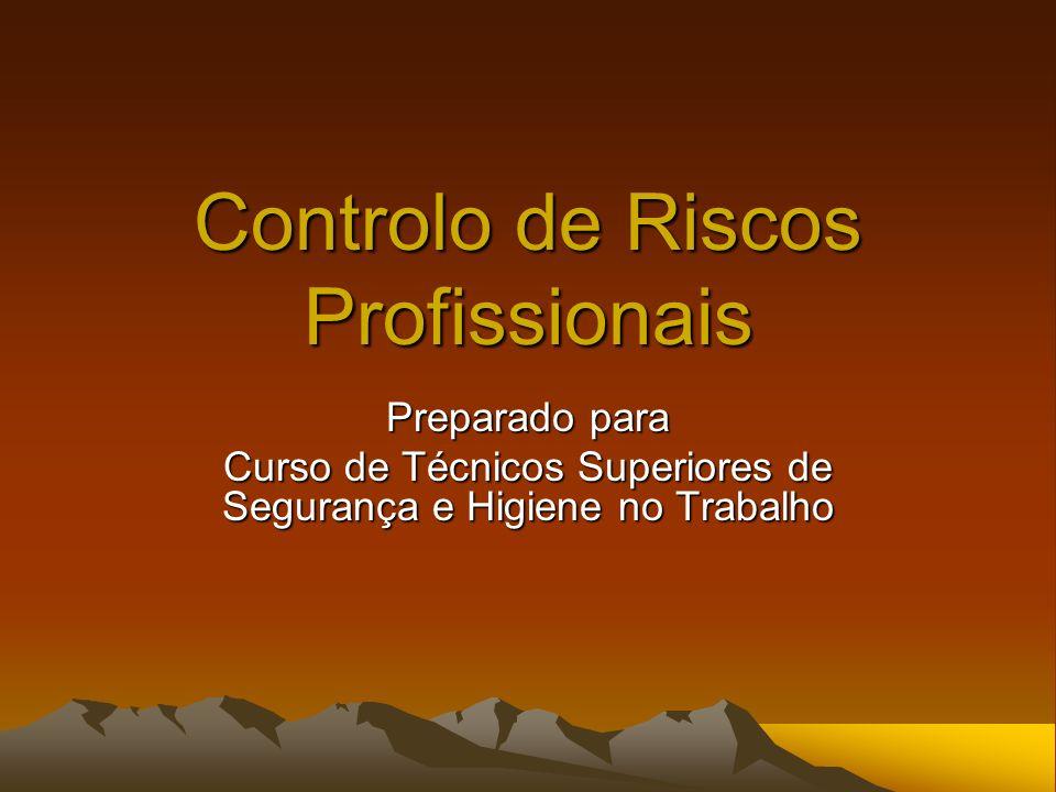Controlo de Riscos Profissionais Preparado para Curso de Técnicos Superiores de Segurança e Higiene no Trabalho