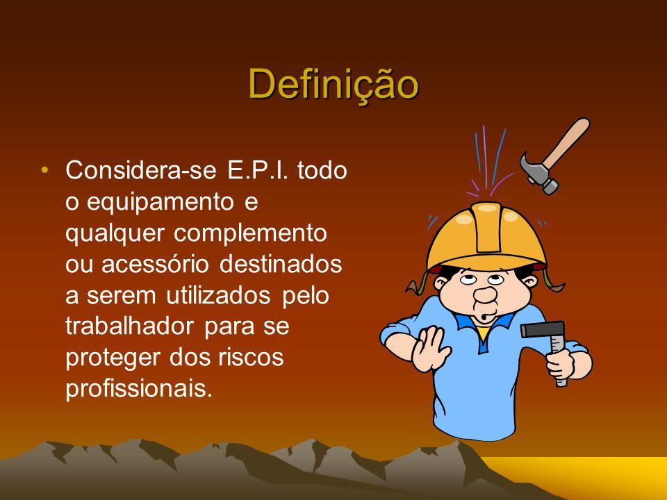Definição Considera-se E.P.I. todo o equipamento e qualquer complemento ou acessório destinados a serem utilizados pelo trabalhador para se proteger d