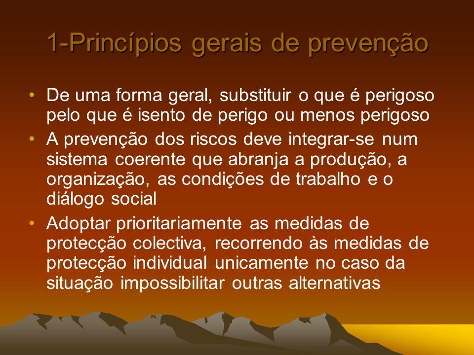 1-Princípios gerais de prevenção De uma forma geral, substituir o que é perigoso pelo que é isento de perigo ou menos perigoso A prevenção dos riscos