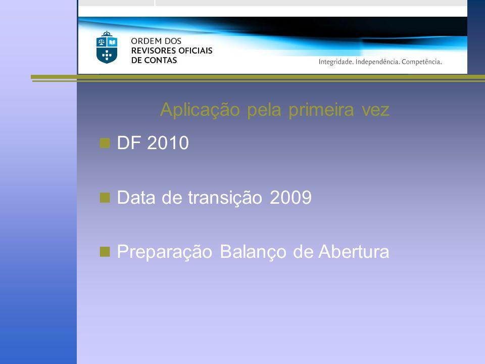 Aplicação pela primeira vez DF 2010 Data de transição 2009 Preparação Balanço de Abertura