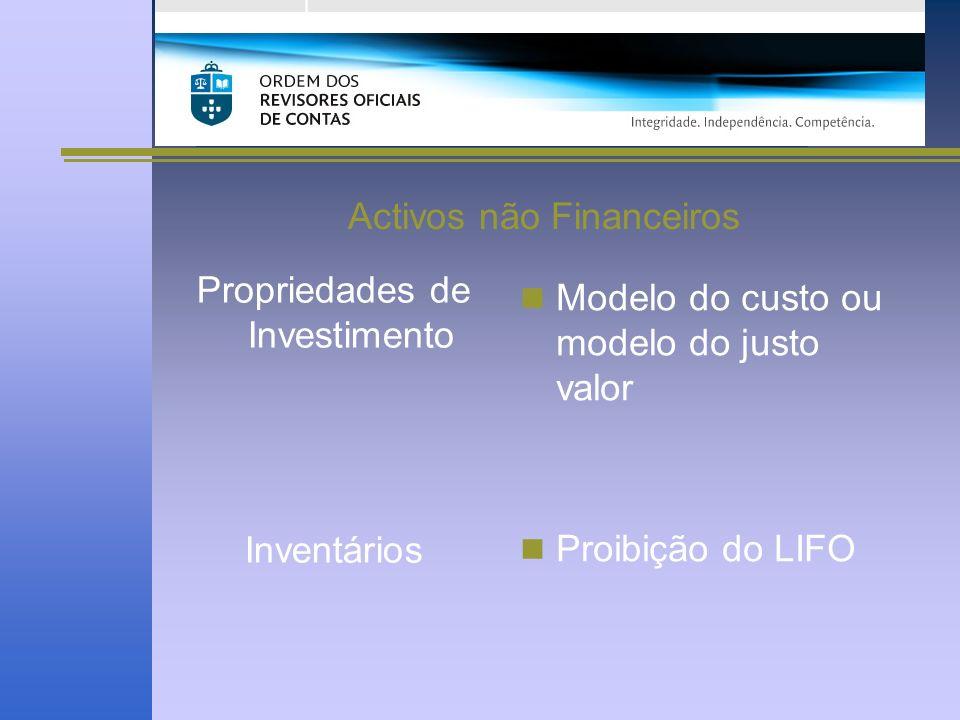Activos não Financeiros Modelo do custo ou modelo do justo valor Proibição do LIFO Propriedades de Investimento Inventários