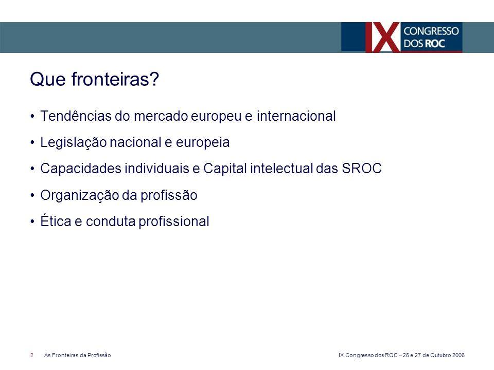 IX Congresso dos ROC – 26 e 27 de Outubro 2006 2As Fronteiras da Profissão Tendências do mercado europeu e internacional Legislação nacional e europei