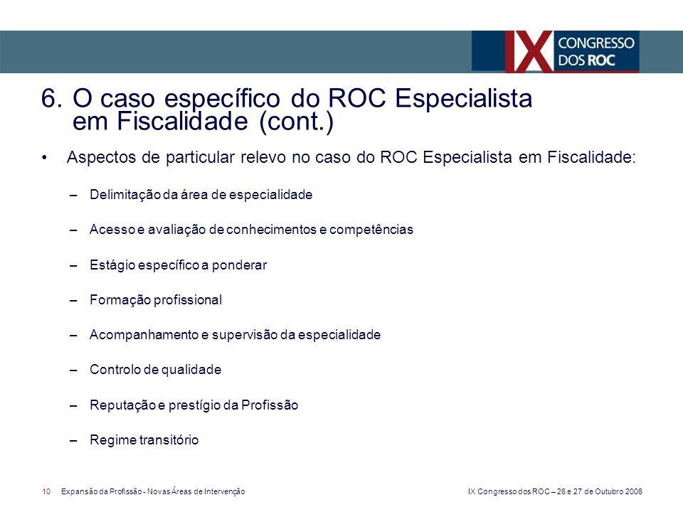 IX Congresso dos ROC – 26 e 27 de Outubro 2006 10Expansão da Profissão - Novas Áreas de Intervenção Aspectos de particular relevo no caso do ROC Espec