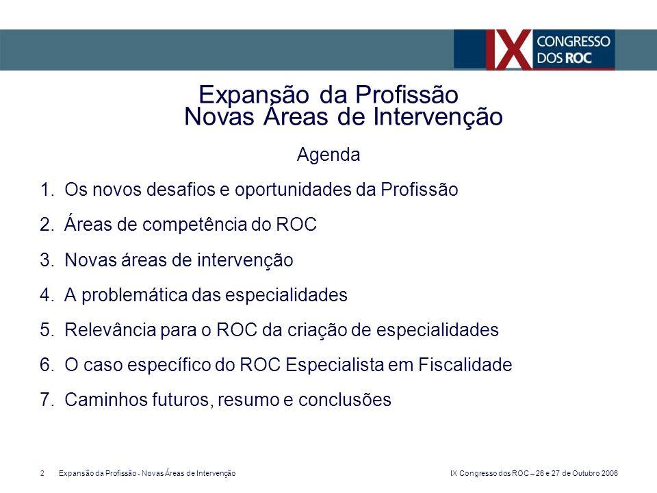 IX Congresso dos ROC – 26 e 27 de Outubro 2006 2Expansão da Profissão - Novas Áreas de Intervenção Agenda 1.Os novos desafios e oportunidades da Profi