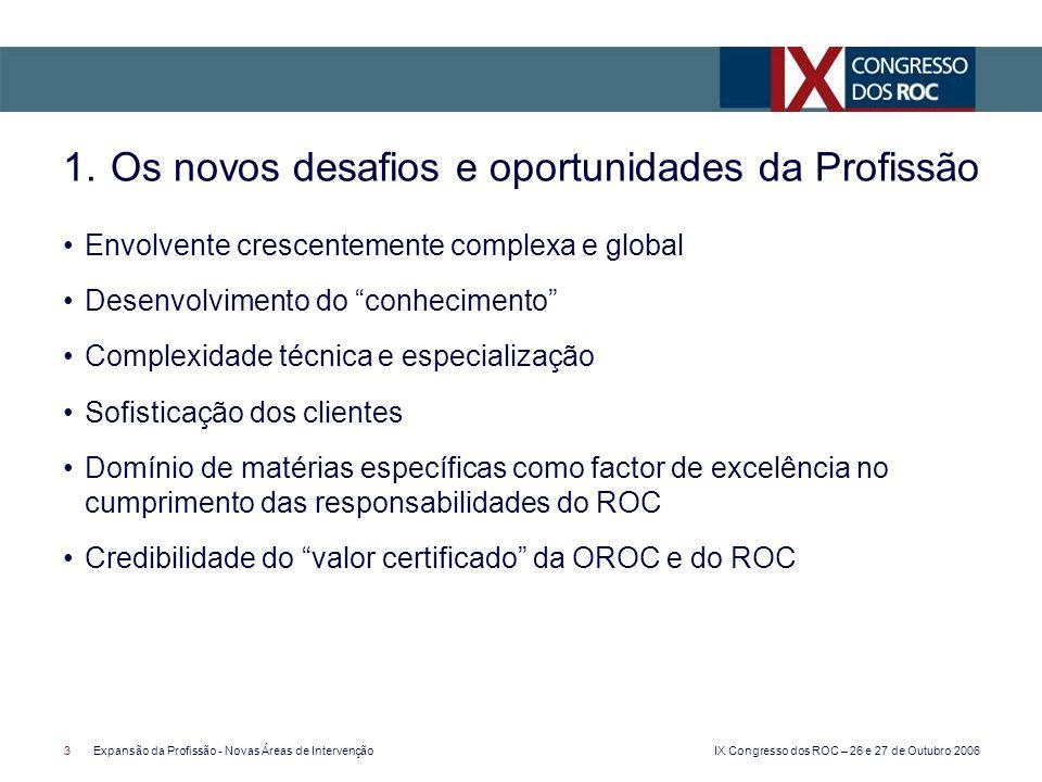 IX Congresso dos ROC – 26 e 27 de Outubro 2006 3Expansão da Profissão - Novas Áreas de Intervenção Envolvente crescentemente complexa e global Desenvo