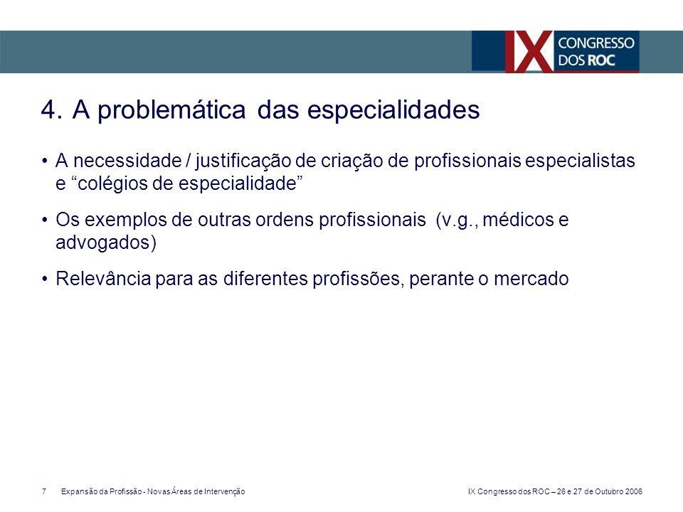 IX Congresso dos ROC – 26 e 27 de Outubro 2006 7Expansão da Profissão - Novas Áreas de Intervenção A necessidade / justificação de criação de profissi
